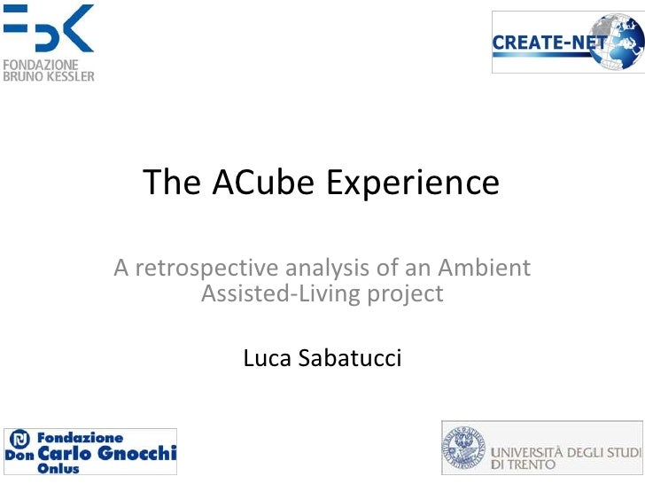 The ACube ExperienceA retrospective analysis of an Ambient        Assisted-Living project           Luca Sabatucci