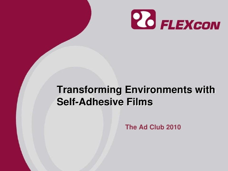 Transforming Environments with Self-Adhesive Films<br />The Ad Club 2010<br />