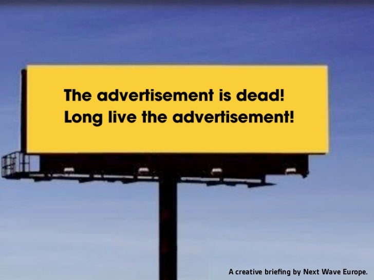 The advertisement is dead! Long live the advertisement!