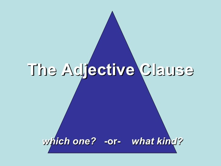 The Adjective Clause which one?   -or-  what kind?