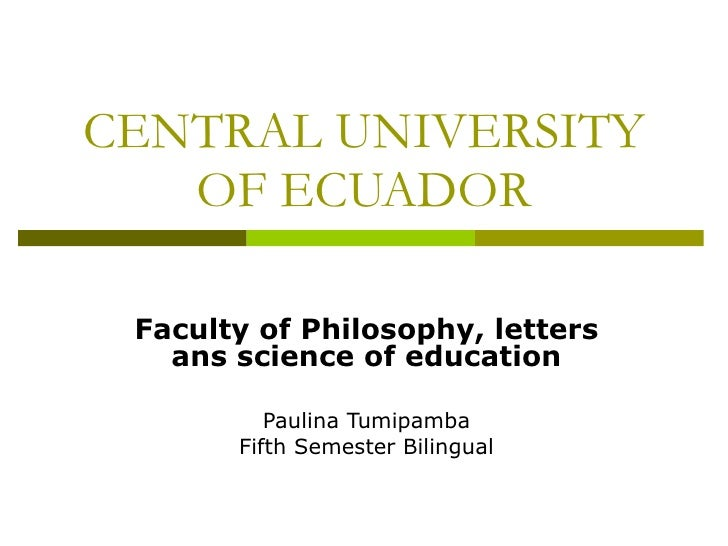 CENTRAL UNIVERSITY OF ECUADOR Faculty of Philosophy, letters ans science of education Paulina Tumipamba Fifth Semester Bil...