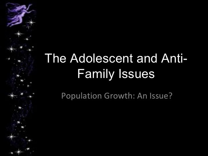 The adolescent and anti  family issues