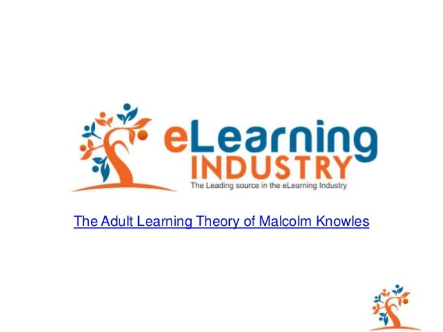 The Adult Learning Theory - Andragogy - of Malcolm Knowles