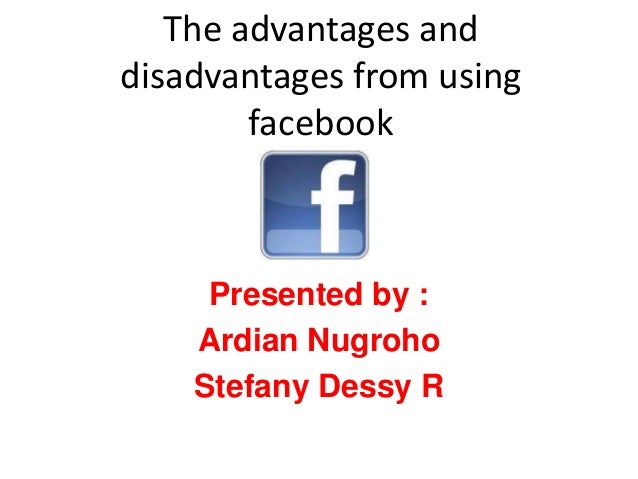 facebook disadvantages And even if a community like facebook serves numerous advantages, it also proves to have certain disadvantages as well there are now series of improvements in the system just to make up with the shortcomings.