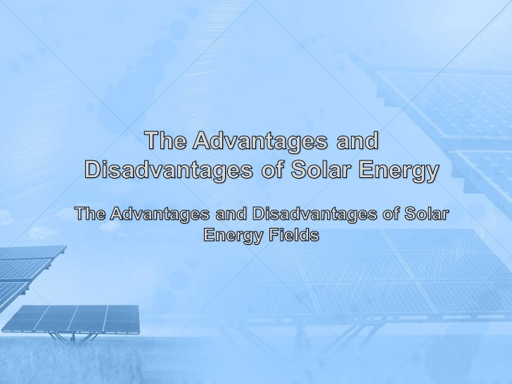 The advantages and disadvantages of solar energy fields