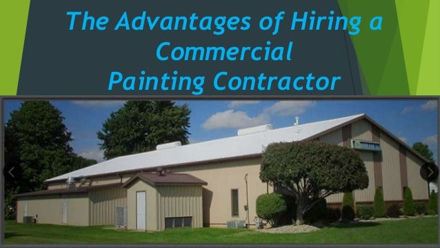 The advantages of hiring a commercial painting contractor for Hiring a contractor