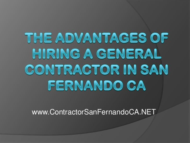 The Advantages of Hiring a General Contractor in san Fernando CA<br />www.ContractorSanFernandoCA.NET<br />