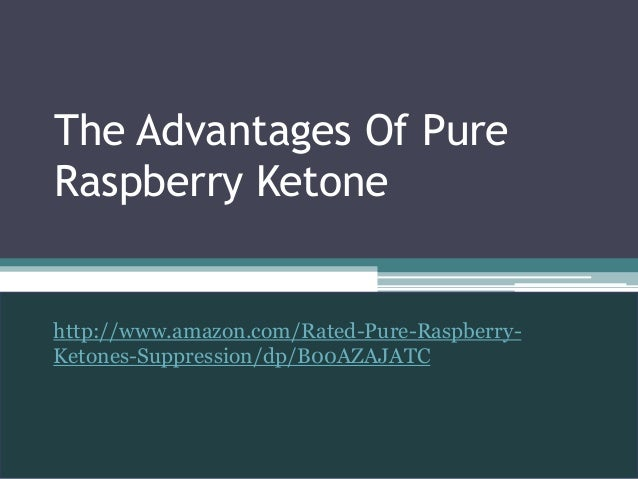 The advantages of pure raspberry ketone
