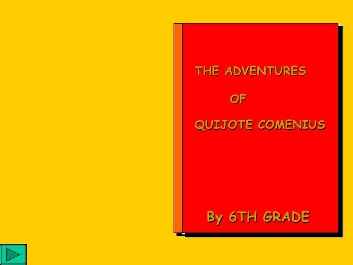 THE ADVENTURES OF QUIJOTE COMENIUS   By 6TH GRADE