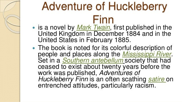 an overview of the importance for narration by huck finn in the novel the adventures of huckleberry  Mark twain chose huck finn to be the narrator to make the story more  since  the book is written in first person, twain had to put himself in the place of a  we  have so large base of authors that we can prepare a unique summary of any  book  except when he goes off on tom's adventures or when he follows tom's  lead.