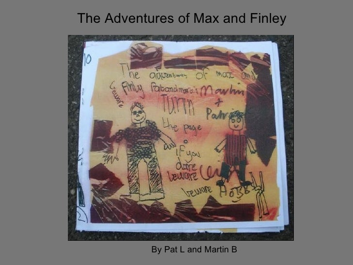 The Adventures of Max and Finley By Pat L and Martin B