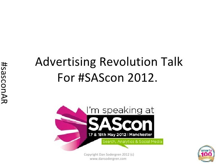 Advertising Revolution Talk#sasconAR               For #SAScon 2012.                    Copyright Dan Sodergren 2012 (c)  ...