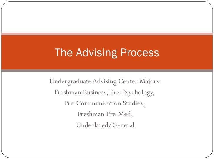 Undergraduate Advising Center Majors: Freshman Business, Pre-Psychology,  Pre-Communication Studies,  Freshman Pre-Med, Un...