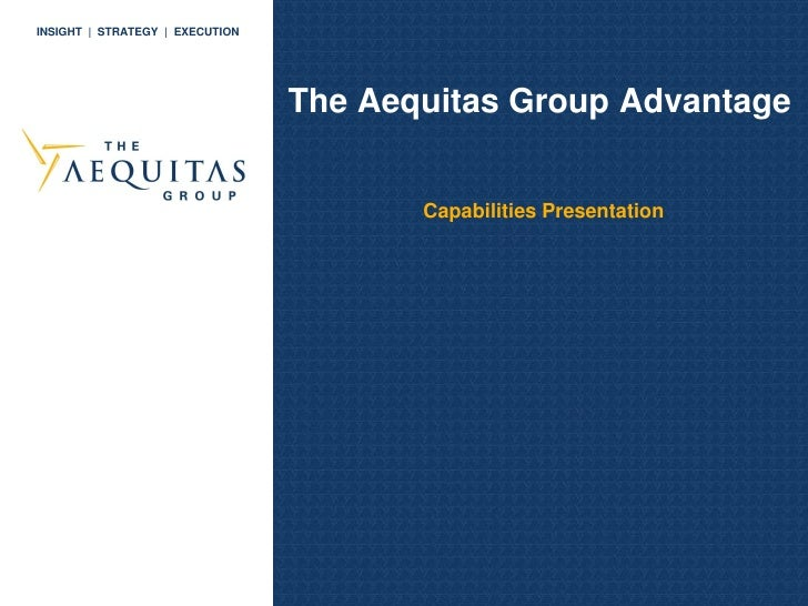 INSIGHT | STRATEGY | EXECUTION                                      The Aequitas Group Advantage                          ...
