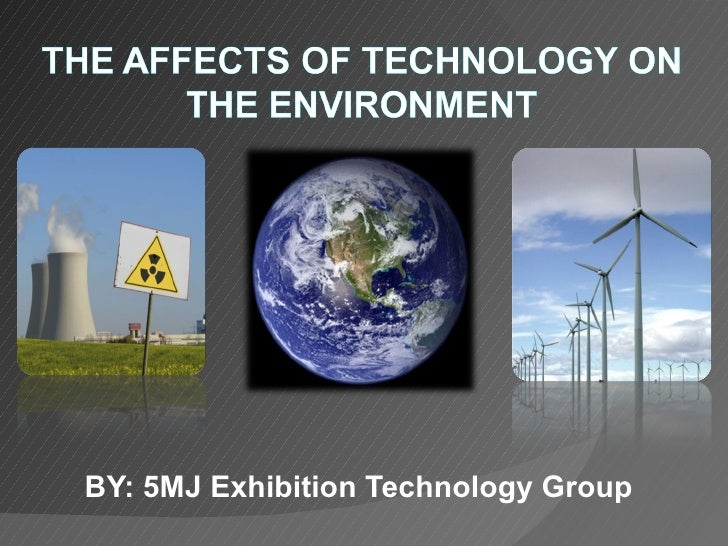 how technology affects the environment essay Technology is the present world it affects people's daily lives whether it inspires somebody to.
