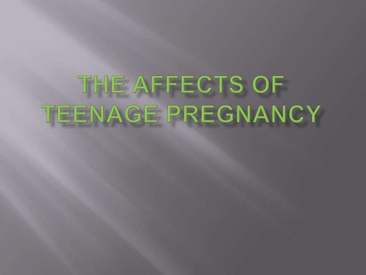 The affects of Teenage Pregnancy<br />