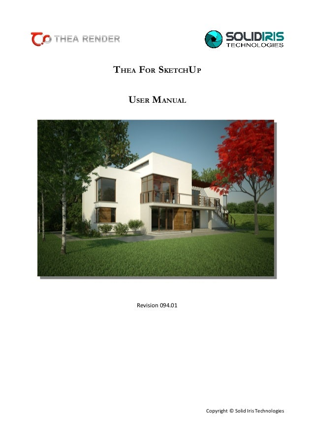 THEA FOR SKETCHUP USER MANUAL  Revision 094.01  Copyright © Solid Iris Technologies