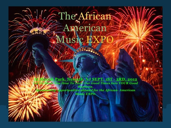 The African             American            Music EXPOAt Minish Park, Newark, NJ SEPT. 1ST - 3RD, 2012Let Us Show You How ...