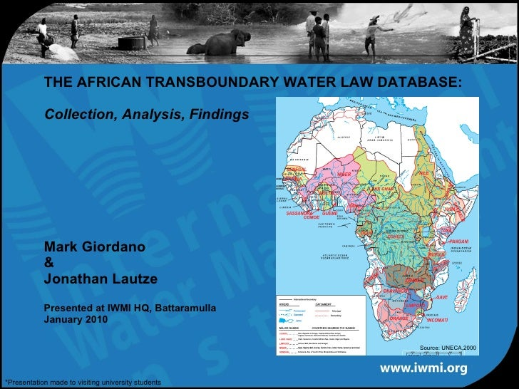 THE AFRICAN TRANSBOUNDARY WATER LAW DATABASE:  Collection, Analysis, Findings   Mark Giordano & Jonathan Lautze Presented ...