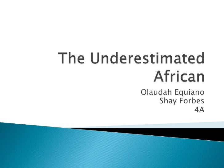 The Underestimated African<br />OlaudahEquiano<br />Shay Forbes<br />4A<br />