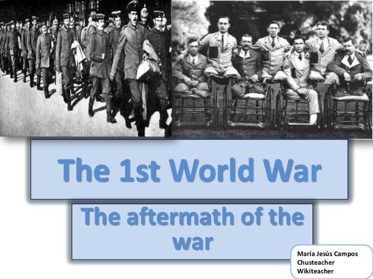The 1st World War The aftermath of the         war        María Jesús Campos                    Chusteacher               ...