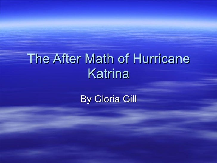 The After Math of Hurricane Katrina By Gloria Gill