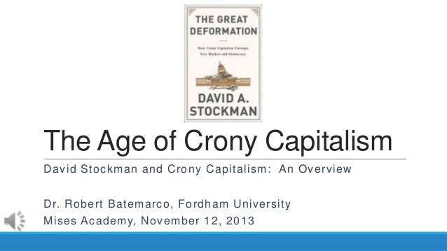 The Age of Crony Capitalism David Stockman and Crony Capitalism: An Overview Dr. Robert Batemarco, Fordham University Mise...
