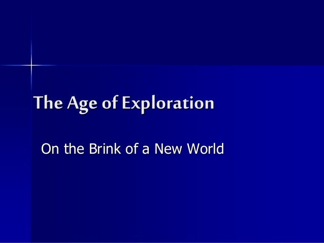 The Age of Exploration On the Brink of a New World