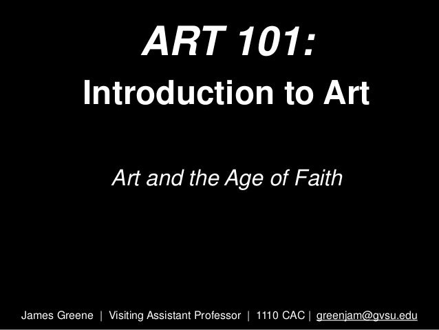 ART 101: Introduction to Art Art and the Age of Faith James Greene | Visiting Assistant Professor | 1110 CAC | greenjam@gv...