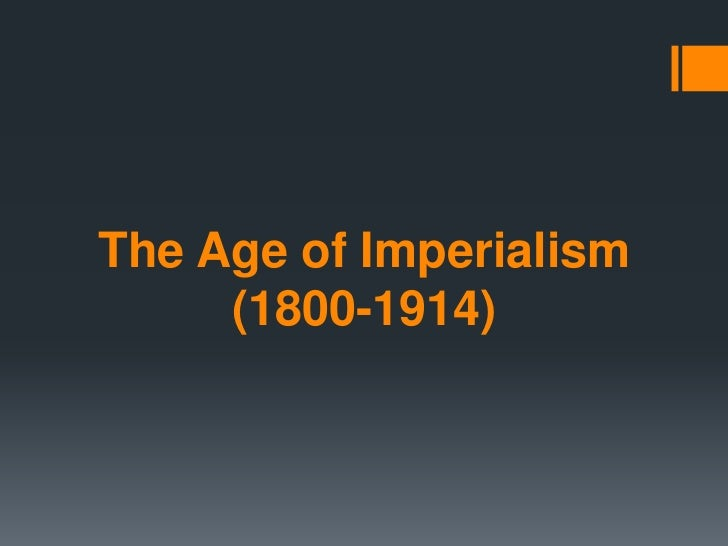 The Age of Imperialism     (1800-1914)