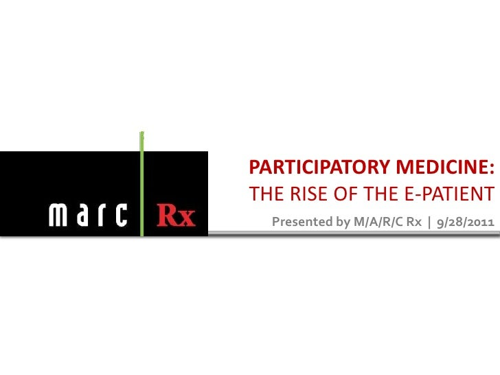 Participatory medicine: the rise of the e-patient<br />Presented by M/A/R/C Rx     9/28/2011<br />