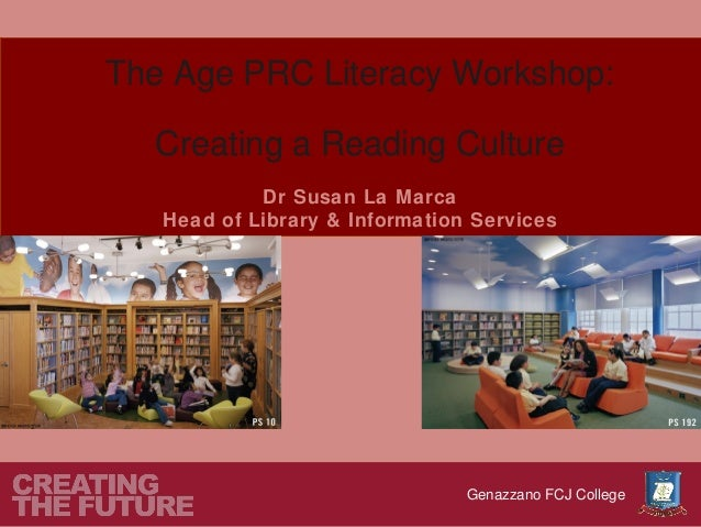 The Age PRC Literacy Workshop:  Creating a Reading Culture            Dr Susan La Marca   Head of Library & Information Se...