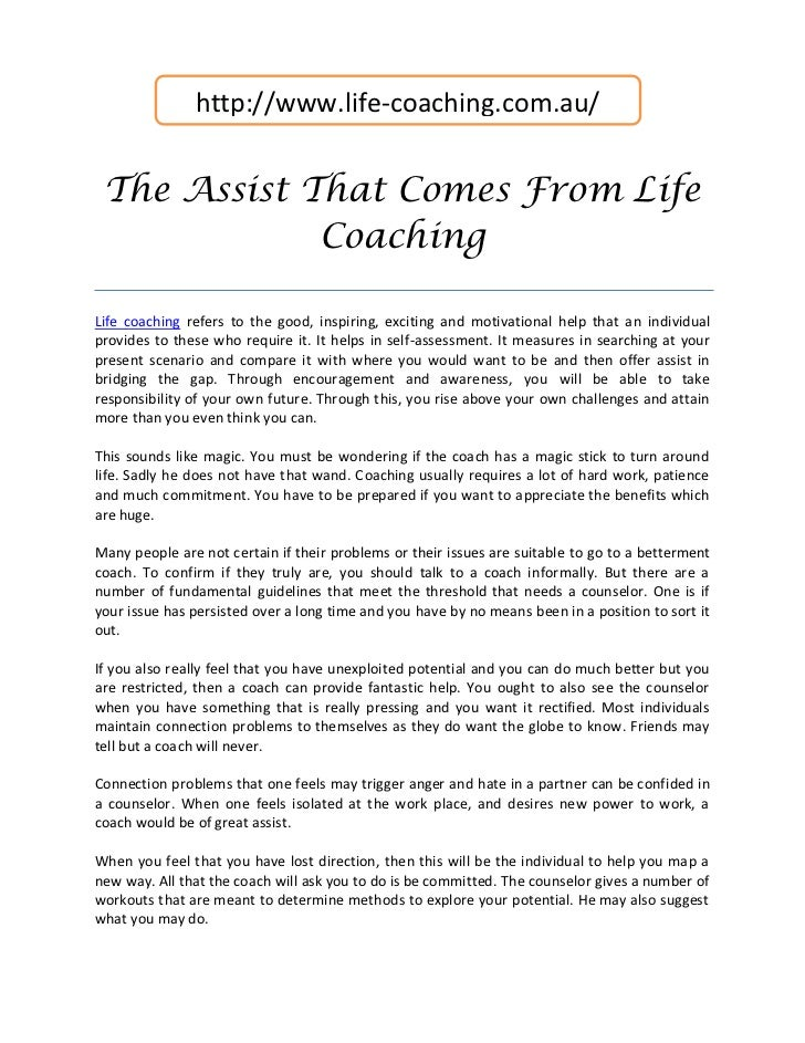 http://www.life-coaching.com.au/ The Assist That Comes From Life             CoachingLife coaching refers to the good, ins...