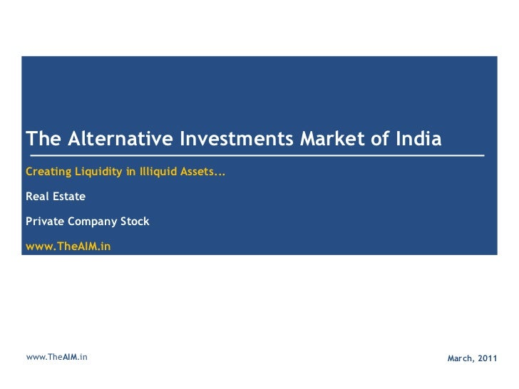 The Alternative Investments Market of IndiaCreating Liquidity in Illiquid Assets...Real EstatePrivate Company Stockwww.The...
