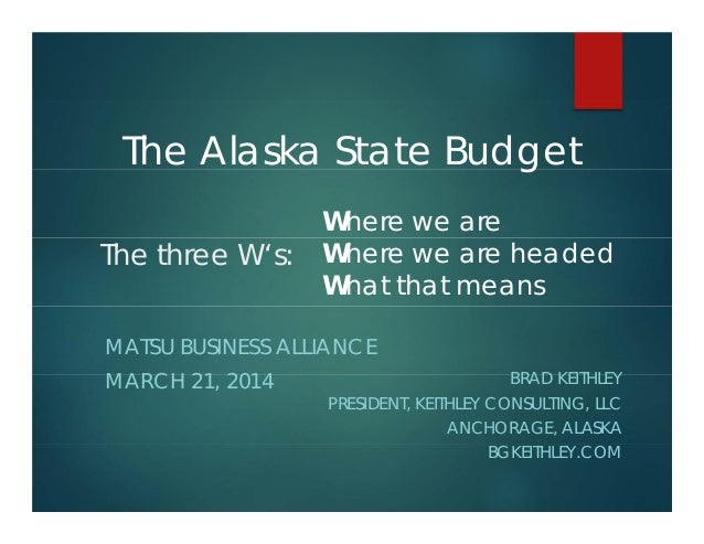 The three W's: BRAD KEITHLEY PRESIDENT, KEITHLEY CONSULTING, LLC ANCHORAGE, ALASKA BGKEITHLEY.COM MATSU BUSINESS ALLIANCE ...