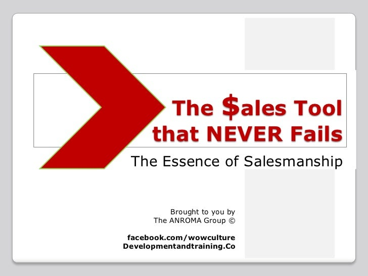 The $ales Tool that NEVER Fails<br />The Essence of Salesmanship<br />Brought to you by<br />The ANROMA Group © <br />face...