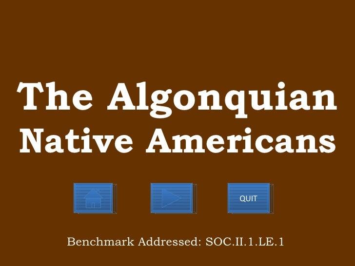 The Algonquian Native Americans Benchmark Addressed: SOC.II.1.LE.1 QUIT