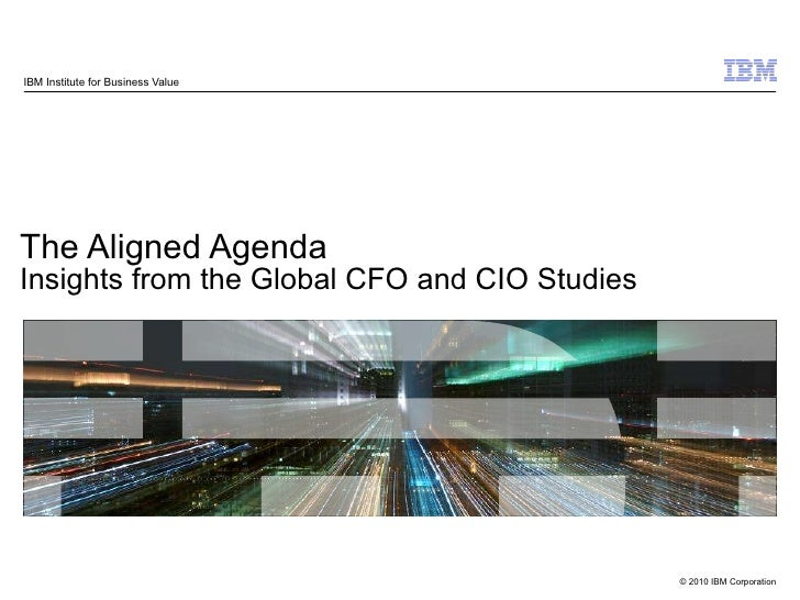 The Aligned Agenda Insights from the Global CFO and CIO Studies IBM Institute for Business Value