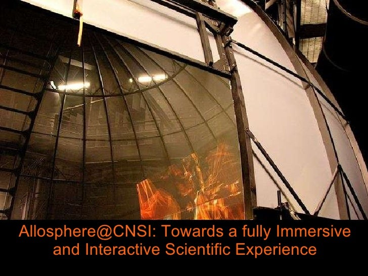 Allosphere@CNSI: Towards a fully Immersive and Interactive Scientific Experience