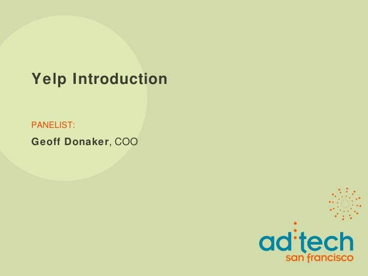Yelp Introduction PANELIST: Geoff Donaker , COO