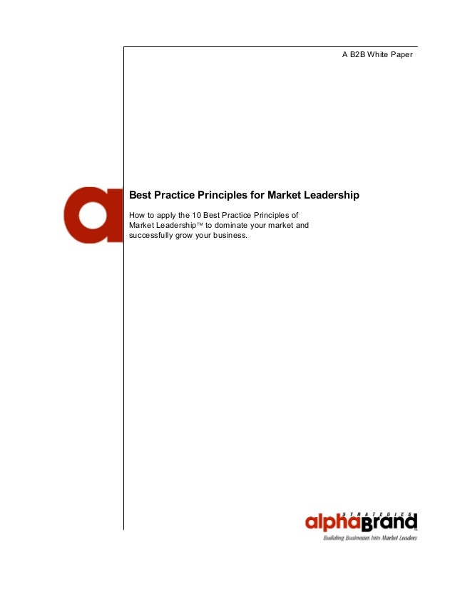 A B2B White Paper Best Practice Principles for Market Leadership How to apply the 10 Best Practice Principles of Market Le...