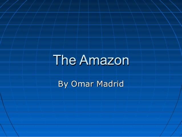 The AmazonThe Amazon By Omar MadridBy Omar Madrid