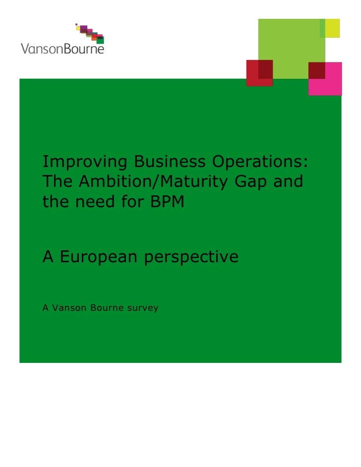 Improving Business Operations:The Ambition/Maturity Gap andthe need for BPMA European perspectiveA Vanson Bourne survey