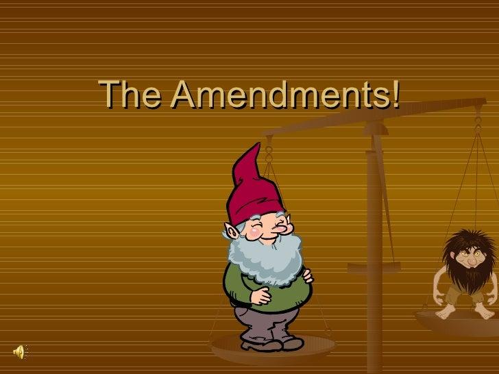 The amendments!