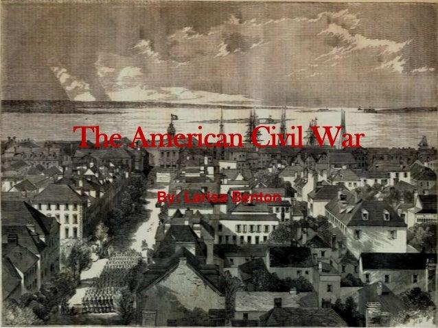 The American Civil War      By: Larisa Benton