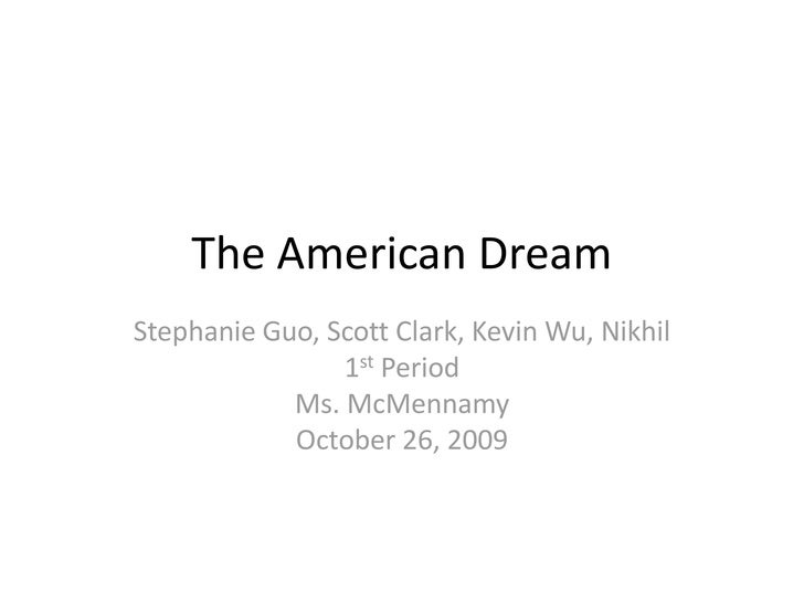 The American Dream<br />Stephanie Guo, Scott Clark, Kevin Wu, Nikhil<br />1st Period<br />Ms. McMennamy<br />October 26, 2...