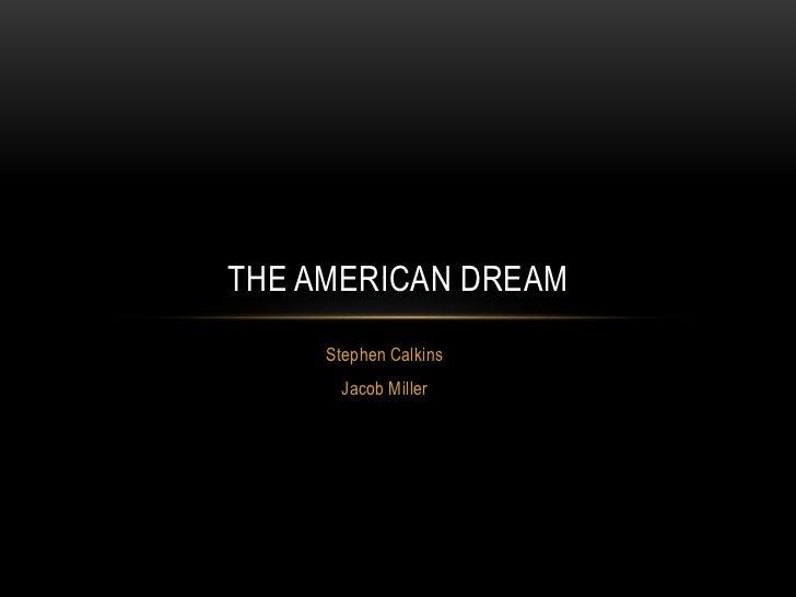Stephen Calkins<br />Jacob Miller<br />The American Dream<br />