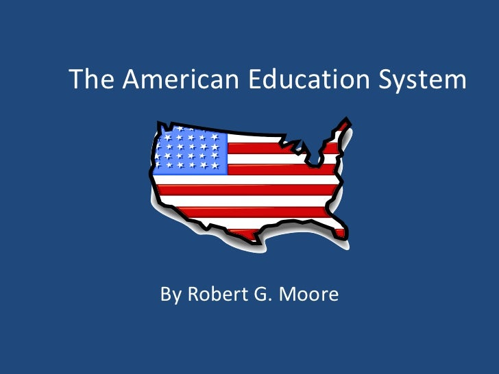 the american education system Tests, standards, and the future of american education by ulrich  to look  more deeply at the state of our education system—and the state of.