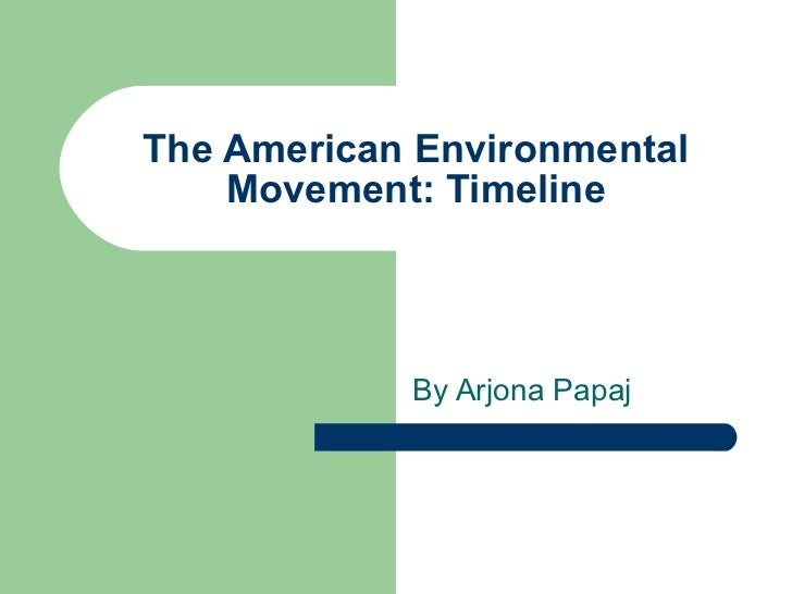 The American Environmental Movement: Timeline By Arjona Papaj