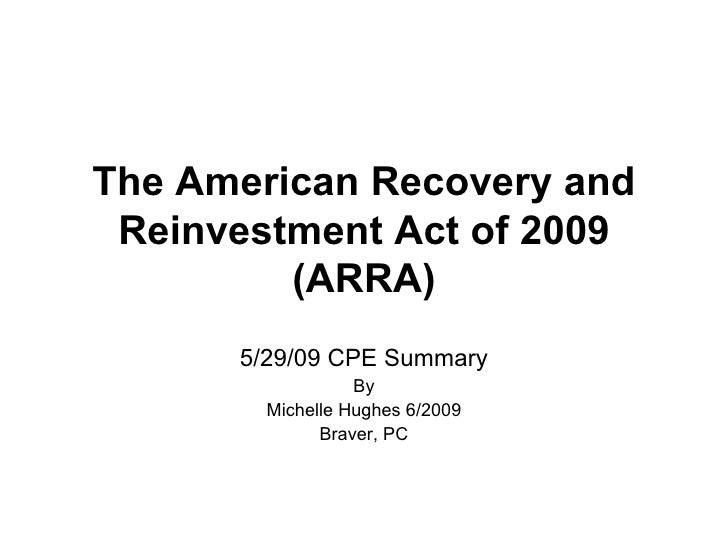 The American Recovery and Reinvestment Act of 2009 (ARRA) 5/29/09 CPE Summary By Michelle Hughes 6/2009 Braver, PC